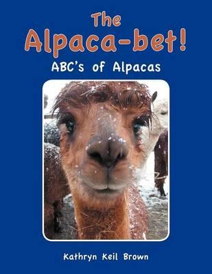 The Alpaca-Bet!: ABC's of Alpacas (Paperback)