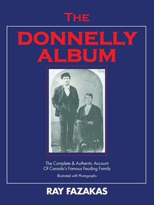 The Donnelly Album: The Complete & Authentic Account of Canada's Famous Feuding Family (Paperback)