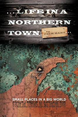 ... Life in a Northern Town: Small Places in a Big World. Big Worlds in Small Places. (Paperback)