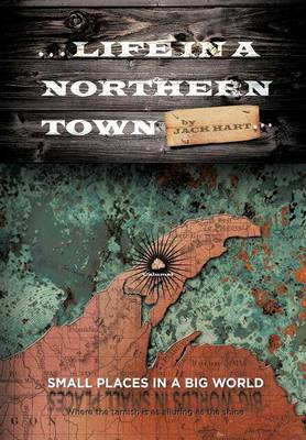 ... Life in a Northern Town: Small Places in a Big World. Big Worlds in Small Places. (Hardback)