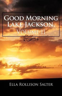 Good Morning Lake Jackson, Volume II (Paperback)