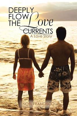 Deeply Flow the Love Currents: A Love Story (Paperback)
