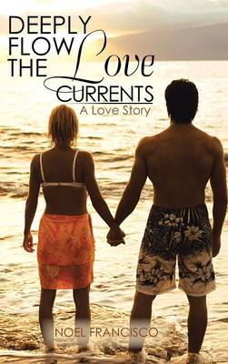 Deeply Flow the Love Currents: A Love Story (Hardback)