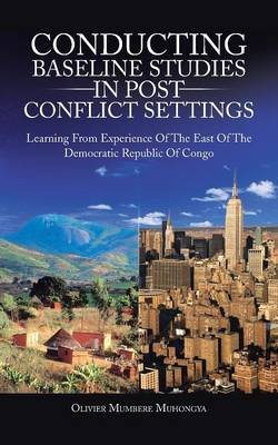 Conducting Baseline Studies in Post Conflict Settings: Learning from Experience of the East of the Democratic Republic of Congo (Paperback)