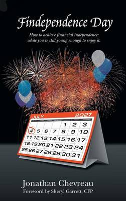 Findependence Day: How to Achieve Financial Independence: While You're Still Young Enough to Enjoy It. (Hardback)
