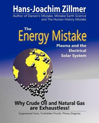 The Energy Mistake: Plasma and the Electrical Solar System (Paperback)