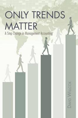 Only Trends Matter: A Step Change in Management Accounting (Paperback)