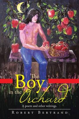 The Boy in the Orchard: A Poem and Other Writings (Paperback)