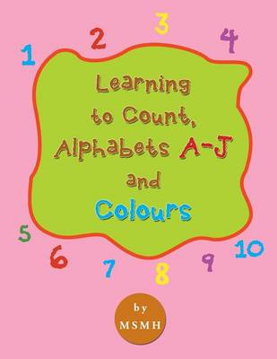 Learning to Count, Alphabets A-J and Colours (Paperback)