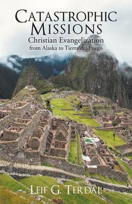 Catastrophic Missions: Christian Evangelization from Alaska to Tierra del Fuego (Paperback)