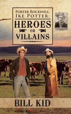 Porter Rockwell, Ike Potter: Heros or Villains (Hardback)