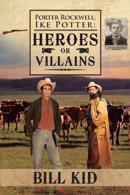 Porter Rockwell, Ike Potter: Heros or Villains (Paperback)
