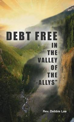 Debt Free in the Valley of the -Allys (Hardback)