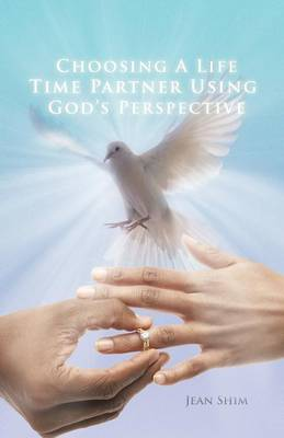 Choosing a Life Time Partner Using God's Perspective (Paperback)