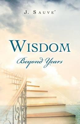 Wisdom Beyond Years (Paperback)