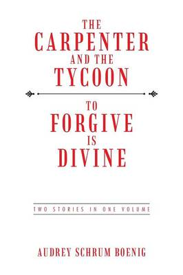 The Carpenter and the Tycoon/To Forgive Is Divine: Two Stories in One Volume (Paperback)