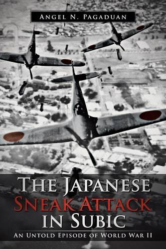 The Japanese Sneak Attack in Subic: An Untold Episode of World War II (Paperback)