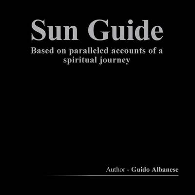 Sun Guide: Based on Paralleled Accounts of a Spiritual Journey (Paperback)