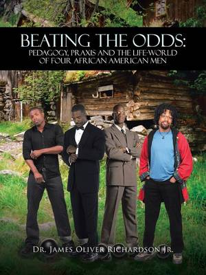 Beating the Odds: Pedagogy, Praxis and the Life-World of Four African American Men (Paperback)