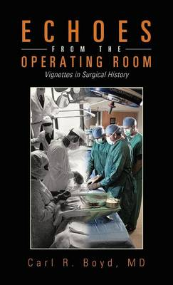 Echoes from the Operating Room: Vignettes in Surgical History (Hardback)