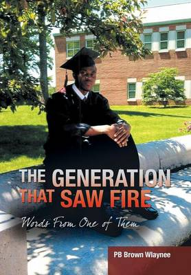 The Generation That Saw Fire: Words from One of Them (Hardback)