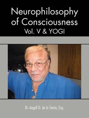 Neurophilosophy of Consciousness, Vol. V and Yogi (Paperback)