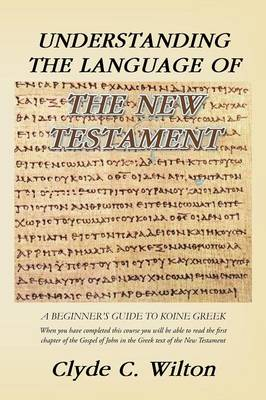 Understanding the Language of the New Testament: A Beginner's Guide to Koine Greek (Paperback)