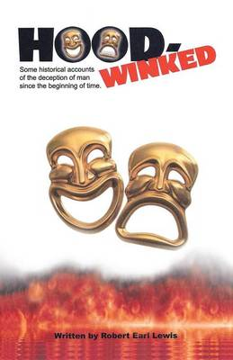 Hood-Winked: Some Historical Accounts of the Deception of Man Since the Beginning of Time. (Paperback)
