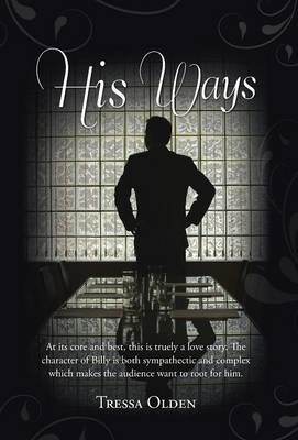 His Ways: At Its Core and Best, This Is Truely a Love Story. the Character of Billy Is Both Sympathectic and Complex Which Makes the Audience Want to Root for Him. (Hardback)