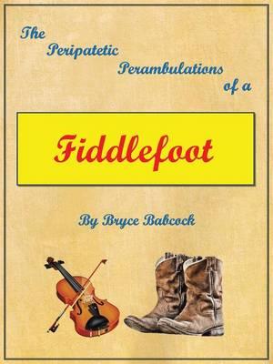 The Peripatetic Perambulations of a Fiddlefoot (Paperback)