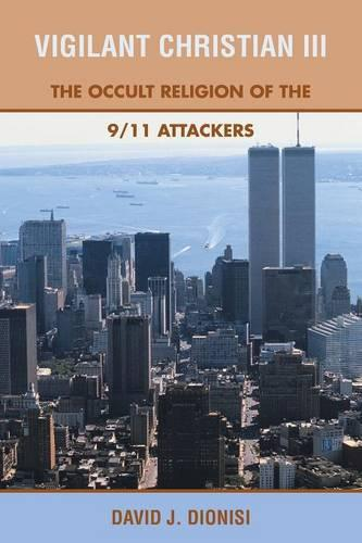Vigilant Christian III: The Occult Religion of the 9/11 Attackers (Paperback)