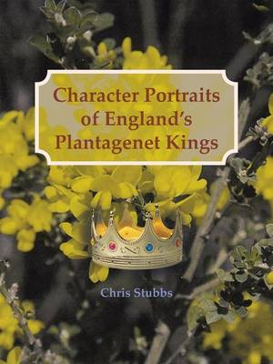Character Portraits of England's Plantagenet Kings, 1132 - 1485 A.D. (Paperback)