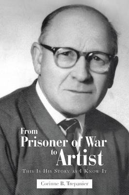 From Prisoner of War to Artist: This Is His Story as I Know It (Paperback)