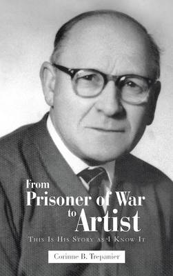From Prisoner of War to Artist: This Is His Story as I Know It (Hardback)
