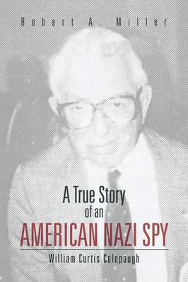 A True Story of an American Nazi Spy: William Curtis Colepaugh (Paperback)