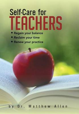 Self-Care for Teachers: Regain Your Balance Reclaim Your Time Renew Your Practice (Hardback)