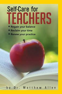 Self-Care for Teachers: Regain Your Balance Reclaim Your Time Renew Your Practice (Paperback)