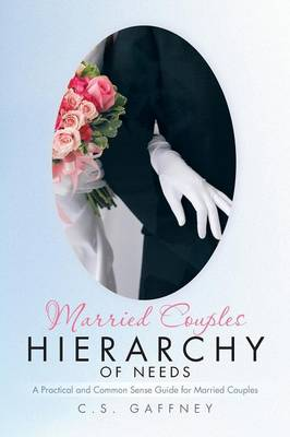 Married Couples Hierarchy of Needs: A Practical and Common Sense Guide for Married Couples (Paperback)
