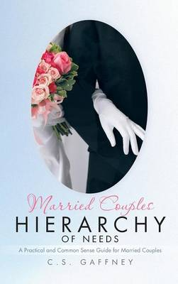 Married Couples Hierarchy of Needs: A Practical and Common Sense Guide for Married Couples (Hardback)