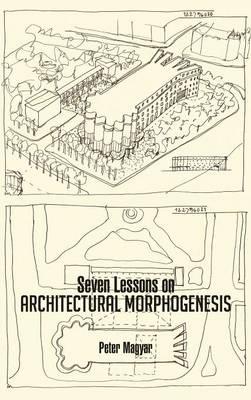 Seven Lessons on Architectural Morphogenesis (Hardback)
