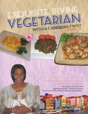 Exquisite, Divine Vegetarian: With a Caribbean Twist (Paperback)