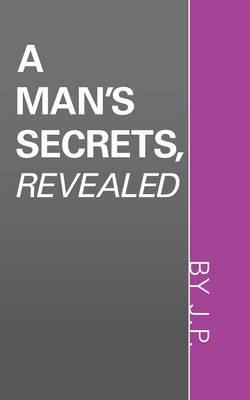 A Man's Secrets, Revealed (Paperback)