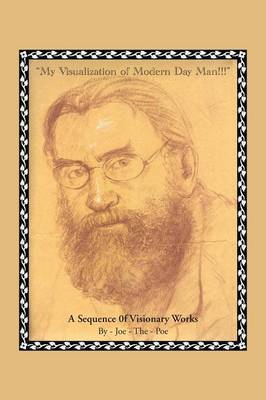 My Visualization of Modern Day Man!!!: A Sequence of Visionary Works (Paperback)