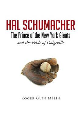 Hal Schumacher - The Prince of the New York Giants: And the Pride of Dolgeville (Paperback)