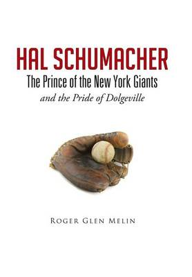 Hal Schumacher - The Prince of the New York Giants: And the Pride of Dolgeville (Hardback)