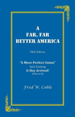 A Far, Far Better America: A More Perfect Union Isn't Coming It Has Arrived! (This Is It) (Paperback)