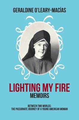 Lighting My Fire: Memoirs Between Two Worlds: The Passionate Journey of a Young American Woman (Paperback)