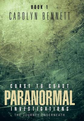 Coast to Coast Paranormal Investigation: The Journey Underneath (Hardback)