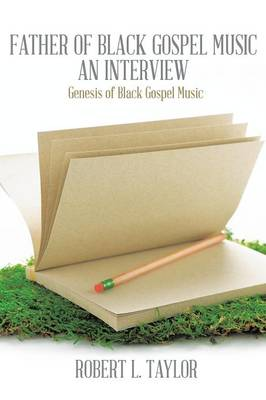 Father of Black Gospel Music an Interview: Genesis of Black Gospel Music (Paperback)