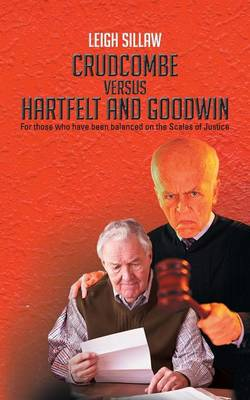 Crudcombe Versus Hartfelt and Goodwin: For Those Who Have Been Balanced on the Scales of Justice (Paperback)